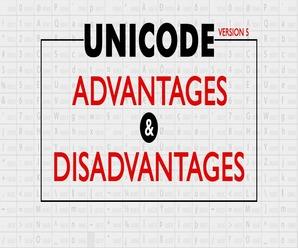 Advantages and Disadvantages of Unicode 5